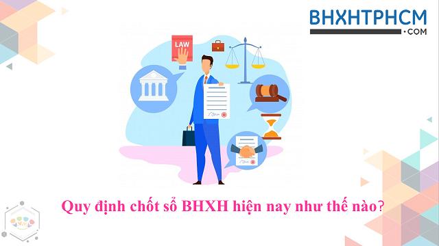Quy định chốt sổ BHXH hiện nay như thế nào?