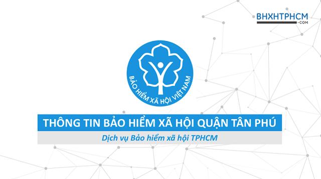Tổng quan thông tin Bảo hiểm xã hội quận Tân Phú.